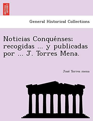 9781249006992: Noticias Conquénses; recogidas ... y publicadas por ... J. Torres Mena.