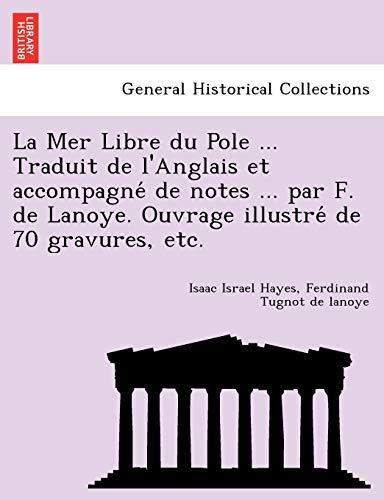 9781249011972: La Mer Libre Du Pole ... Traduit de L'Anglais Et Accompagne de Notes ... Par F. de Lanoye. Ouvrage Illustre de 70 Gravures, Etc.