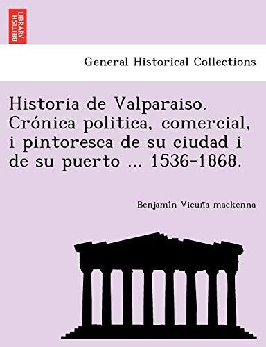 9781249014331: Historia de Valparaiso. Cronica politica, comercial, i pintoresca de su ciudad i de su puerto ... 1536-1868. (Spanish Edition)