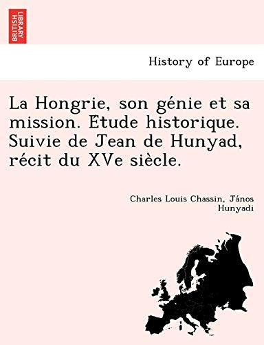 La Hongrie, son genie et sa mission.: Charles Louis Chassin,