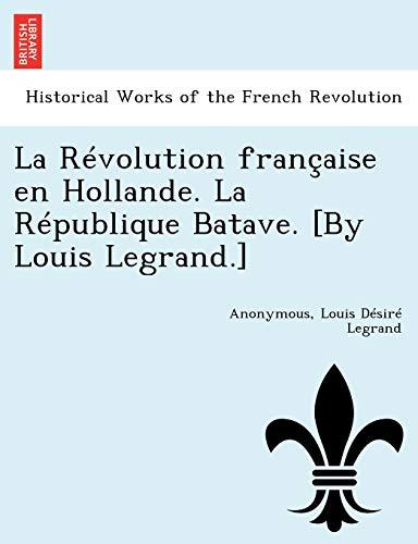 9781249017998: La Révolution française en Hollande. La République Batave. [By Louis Legrand.] (French Edition)