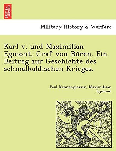 9781249019343: Karl v. und Maximilian Egmont, Graf von Büren. Ein Beitrag zur Geschichte des schmalkaldischen Krieges. (German Edition)