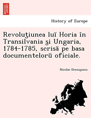 9781249020370: Revolut̡iunea luĭ Horia în Transilvania s̡i Ungaria, 1784-1785, scrisă pe basa documentelorŭ oficiale. (Romanian Edition)