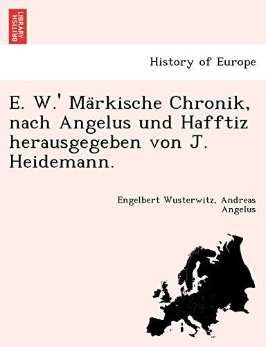 9781249020912: E. W.' Märkische Chronik, nach Angelus und Hafftiz herausgegeben von J. Heidemann. (German Edition)
