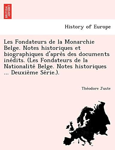 9781249021216: Les Fondateurs de La Monarchie Belge. Notes Historiques Et Biographiques D'Apre S Des Documents Ine Dits. (Les Fondateurs de La Nationalite Belge. Not