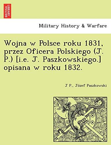 9781249022374: Wojna w Polsce roku 1831, przez Oficera Polskiego (J. P.) [i.e. J. Paszkowskiego.] opisana w roku 1832.
