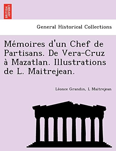Memoires d'un Chef de Partisans. De Vera-Cruz: Grandin, Leonce; Maitrejean,