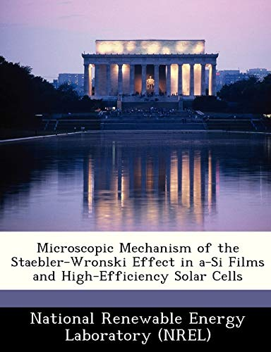 9781249133209: Microscopic Mechanism of the Staebler-Wronski Effect in a-Si Films and High-Efficiency Solar Cells
