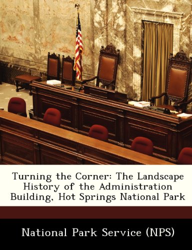 9781249169024: Turning the Corner: The Landscape History of the Administration Building, Hot Springs National Park