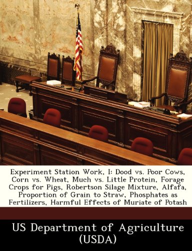 9781249172734: Experiment Station Work, I: Dood vs. Poor Cows, Corn vs. Wheat, Much vs. Little Protein, Forage Crops for Pigs, Robertson Silage Mixture, Alfafa, ... Harmful Effects of Muriate of Potash