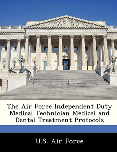 9781249194187: The Air Force Independent Duty Medical Technician Medical and Dental Treatment Protocols
