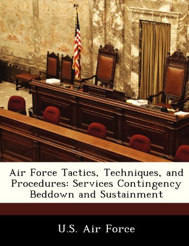 9781249194958: Air Force Tactics, Techniques, and Procedures: Services Contingency Beddown and Sustainment