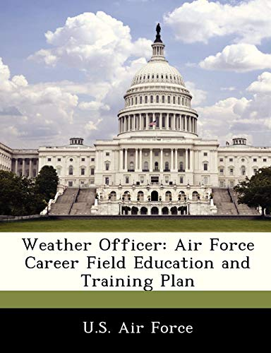 Weather Officer: Air Force Career Field Education and Training Plan
