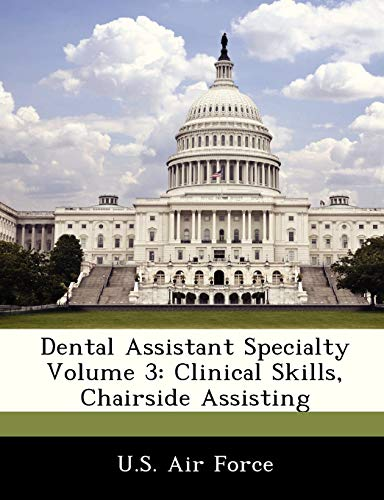 9781249196303: Dental Assistant Specialty Volume 3: Clinical Skills, Chairside Assisting
