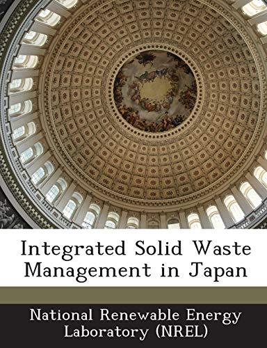 Integrated Solid Waste Management in Japan (Paperback): National Renewable Energy
