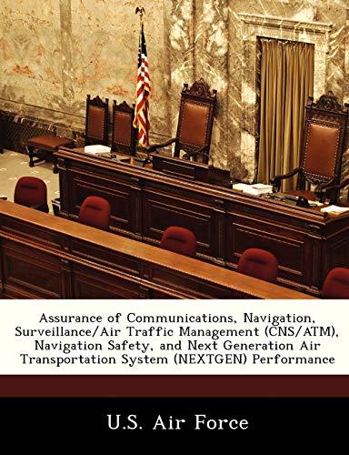 9781249203124: Assurance of Communications, Navigation, Surveillance/Air Traffic Management (CNS/ATM), Navigation Safety, and Next Generation Air Transportation System (NEXTGEN) Performance