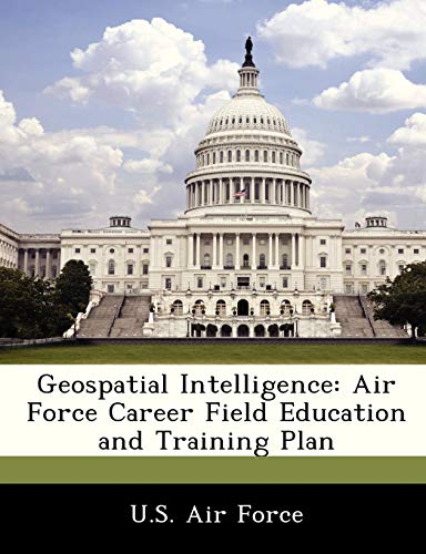9781249205432: Geospatial Intelligence: Air Force Career Field Education and Training Plan
