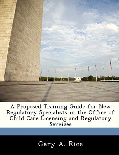 A Proposed Training Guide for New Regulatory Specialists in the Office of Child Care Licensing and ...