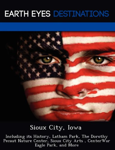 9781249219033: Sioux City, Iowa: Including its History, Latham Park, The Dorothy Pecaut Nature Center, Sioux City Arts , CenterWar Eagle Park, and More