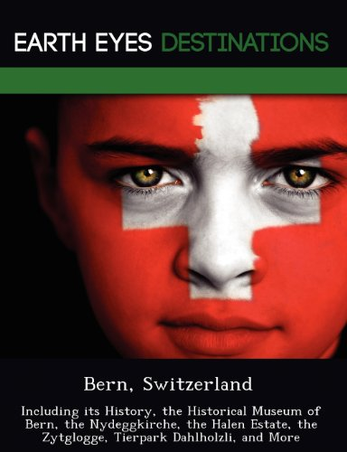 9781249219705: Bern, Switzerland: Including its History, the Historical Museum of Bern, the Nydeggkirche, the Halen Estate, the Zytglogge, Tierpark Dahlholzli, and More