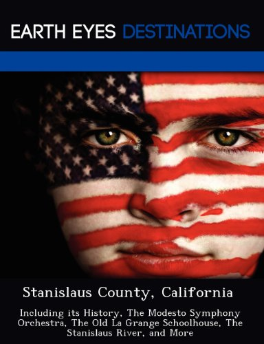 9781249222286: Stanislaus County, California: Including its History, The Modesto Symphony Orchestra, The Old La Grange Schoolhouse, The Stanislaus River, and More