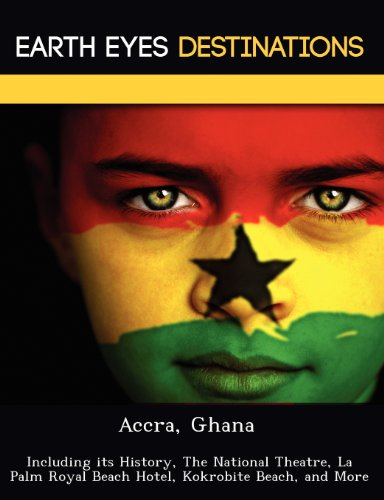 9781249223207: Accra, Ghana: Including its History, The National Theatre, La Palm Royal Beach Hotel, Kokrobite Beach, and More