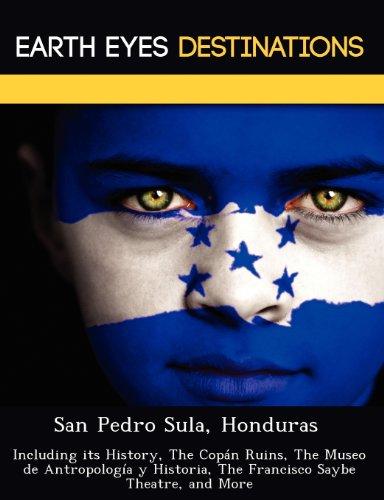 San Pedro Sula, Honduras: Including its History, The Copán Ruins, The Museo de Antropología y ...