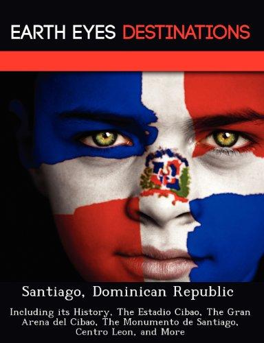 Santiago, Dominican Republic: Including its History, The Estadio Cibao, The Gran Arena del Cibao, ...