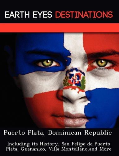 9781249225263: Puerto Plata, Dominican Republic: Including its History, San Felipe de Puerto Plata, Guananico, Villa Montellano,and More