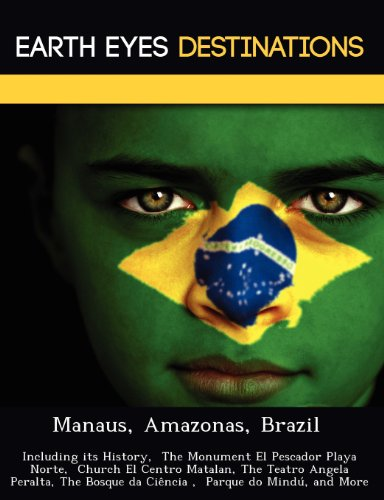 9781249225829: Manaus, Amazonas, Brazil: Including its History, The Monument El Pescador Playa Norte, Church El Centro Matalan, The Teatro Angela Peralta, The Bosque da Ciência , Parque do Mindú, and More