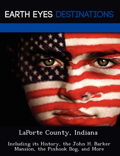 LaPorte County, Indiana: Including its History, the: Sandra Wilkins