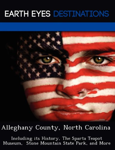 9781249227540: Alleghany County, North Carolina: Including its History, The Sparta Teapot Museum,  Stone Mountain State Park, and More