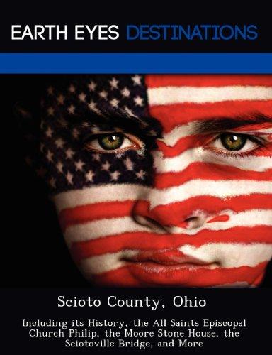 9781249227694: Scioto County, Ohio: Including its History, the All Saints Episcopal Church Philip, the Moore Stone House, the Sciotoville Bridge, and More