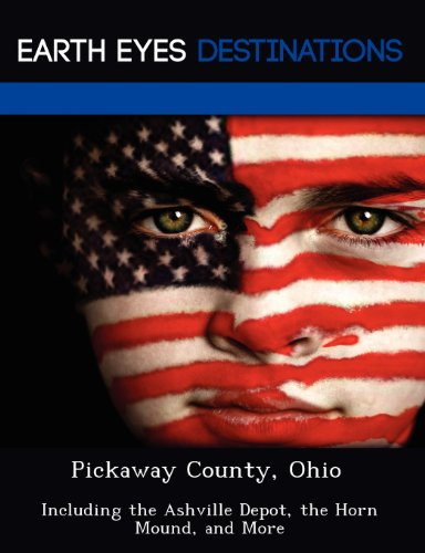 9781249227830: Pickaway County, Ohio: Including the Ashville Depot, the Horn Mound, and More