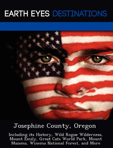 9781249231431: Josephine County, Oregon: Including its History, Wild Rogue Wilderness, Mount Emily, Great Cats World Park, Mount Mazama, Winema National Forest, and More