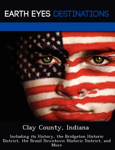 Clay County, Indiana: Including its History, the