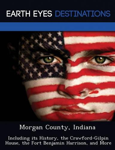 Morgan County, Indiana: Including its History, the