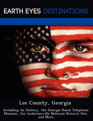 9781249240747: Lee County, Georgia: Including its History, the Georgia Rural Telephone Museum, the Andersonville National Historic Site, and More