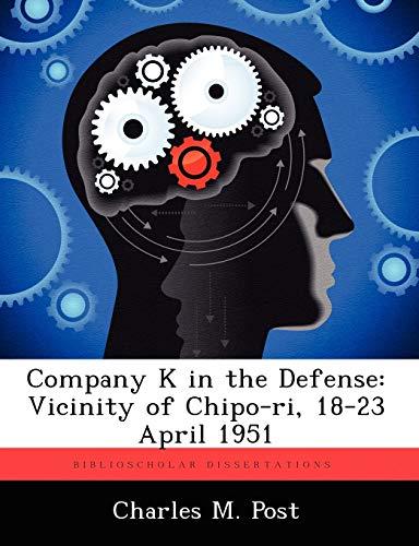 Company K in the Defense: Vicinity of Chipo-Ri, 18-23 April 1951: Charles M. Post