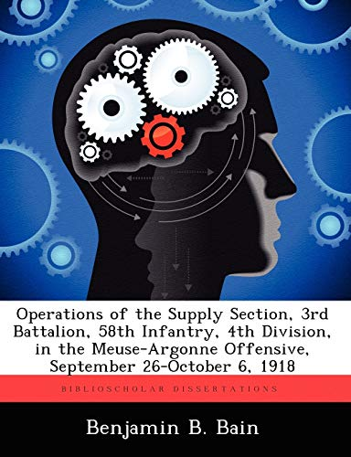 9781249280934: Operations of the Supply Section, 3rd Battalion, 58th Infantry, 4th Division, in the Meuse-Argonne Offensive, September 26-October 6, 1918