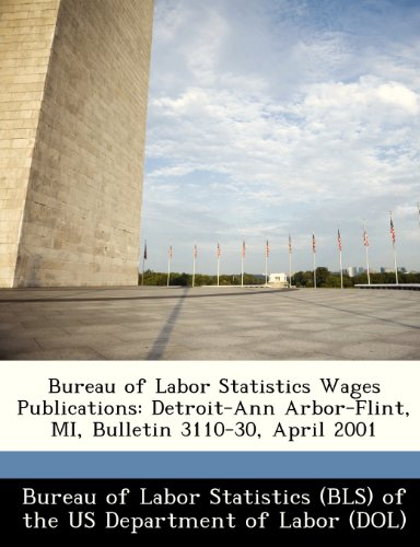 9781249342687: Bureau of Labor Statistics Wages Publications: Detroit-Ann Arbor-Flint, MI, Bulletin 3110-30, April 2001