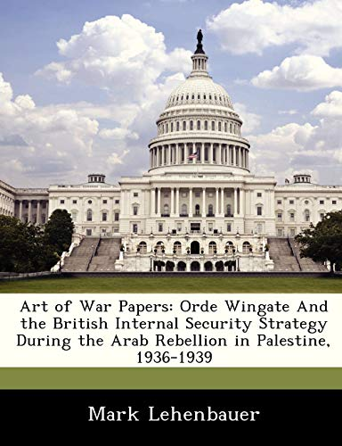 9781249357049: Art of War Papers: Orde Wingate and the British Internal Security Strategy During the Arab Rebellion in Palestine, 1936-1939