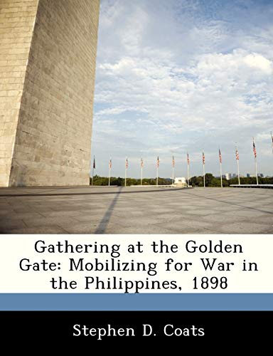 9781249357582: Gathering at the Golden Gate: Mobilizing for War in the Philippines, 1898
