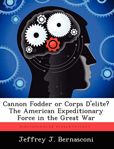 9781249363712: Cannon Fodder or Corps D'elite? The American Expeditionary Force in the Great War
