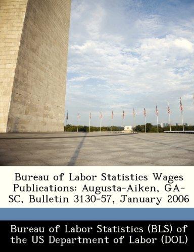 9781249393115: Bureau of Labor Statistics Wages Publications: Augusta-Aiken, GA-SC, Bulletin 3130-57, January 2006