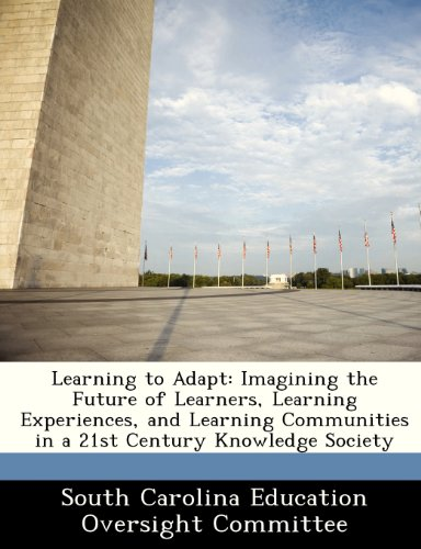 9781249409366: Learning to Adapt: Imagining the Future of Learners, Learning Experiences, and Learning Communities in a 21st Century Knowledge Society