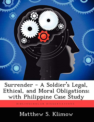 Surrender - A Soldiers Legal, Ethical, and Moral Obligations With Philippine Case Study: Matthew S....