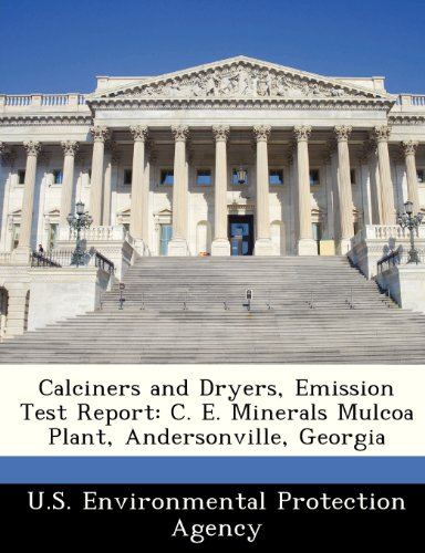 9781249446156: Calciners and Dryers, Emission Test Report: C. E. Minerals Mulcoa Plant, Andersonville, Georgia