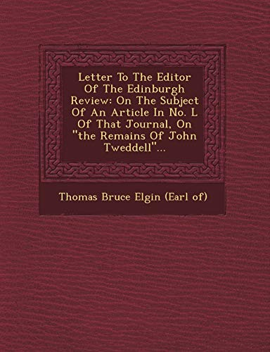 9781249475590: Letter to the Editor of the Edinburgh Review: On the Subject of an Article in No. L of That Journal, on the Remains of John Tweddell...