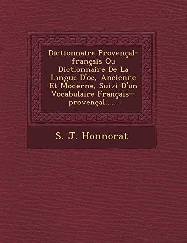 9781249476078: Dictionnaire Provençal-français Ou Dictionnaire De La Langue D'oc, Ancienne Et Moderne, Suivi D'un Vocabulaire Français--provençal...... (French Edition)